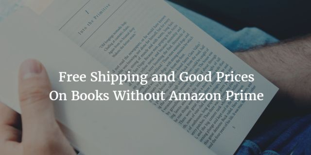 Free Shipping and Good Prices On Books Without Amazon Prime
