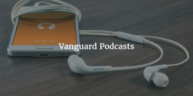 Vanguard Podcasts