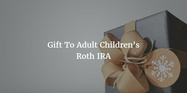 Gift To Adult Children's Roth IRA